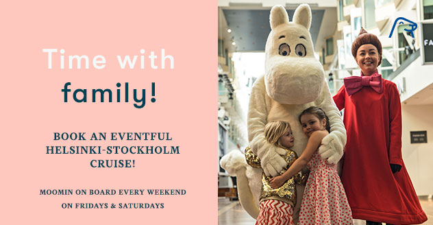 Time with family! Take an eventful Helsinki-Stockholm cruise! Moomin on board every day 1.6.-18.8.2018